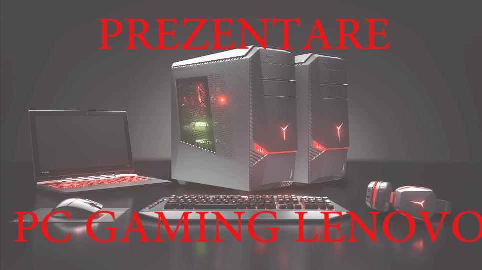 Prezentare Desktop de gaming Lenovo