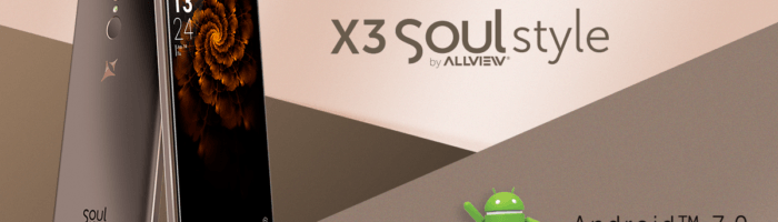 Allview X3 Soul Style primeste Android Nougat